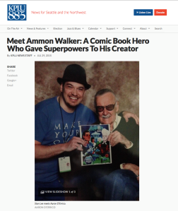 A recent interview on NPR Seattle KPLU about Ammon Walker and the experiences and people that inspired his creation, including Stan Lee.